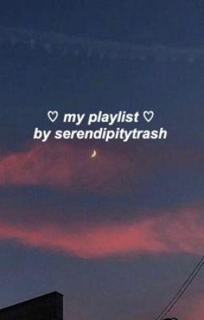 ♡ my playlist ♡  by serendipitytrash