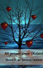 Mi primer amor-Relato (basado en hechos reales) by Unjovenromantico