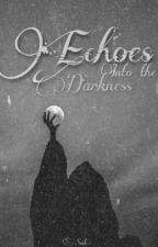 Echoes Into The Darkness by Sophiexmaek