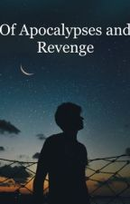 Of Apocalypses and Revenge by M416_AJ