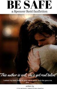 Be Safe (Criminal Minds/Spencer Reid x OC romantic Fanfic) cover