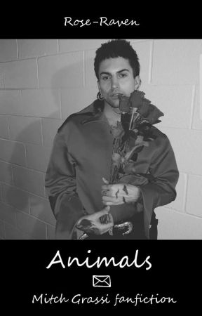 ANIMALS [Mitch Grassi fanfiction]  by Rose-Raven