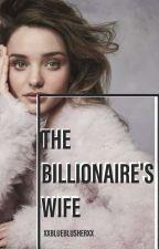 THE BILLIONAIRE'S WIFE || 짱 by XxBlueBlusherxX
