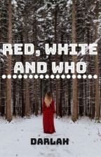 Red, White, and Who? by darlaH