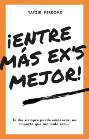 ¡Entre más ex's mejor! by YatziriPerdomo