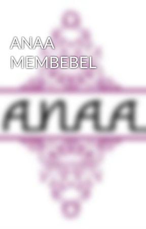 ANAA MEMBEBEL by anaa1992