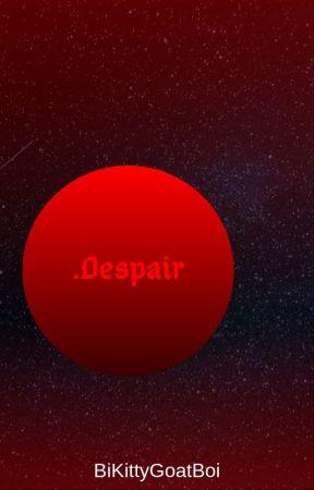 .Despair by BiKittyGoatBoi