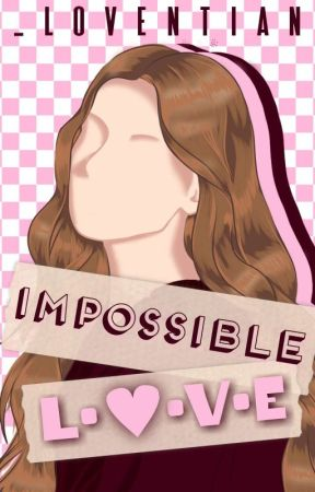 IMPOSSIBLE LOVE (NOVELLA) [UNDER EDITING] by _Loventian