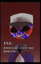 FFA: American Civil war rebirth(Discontinued) by Unknown_Anxiety