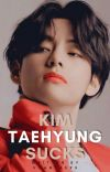 KIM TAEHYUNG SUCKS || VKOOK ✓ cover