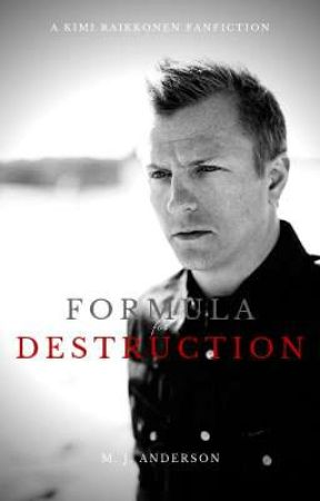 Formula for Destruction | a kimi raikkonen fanfiction | by justliveMJK