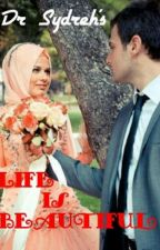 Life is beautiful (A muslim story ) by Dr_Sydreh