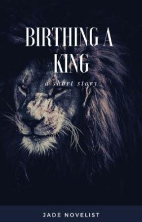 Birthing A King by JadeNovelist