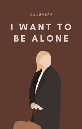 I want to be alone ✅ by Bolbalka
