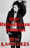 Our Rebellious Human (Zianourry) (BOOK 1) cover
