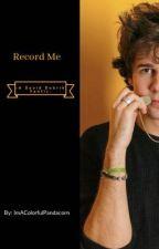 Record Me -A David Dobrik Fanfic- by ImAColorfulPandacorn