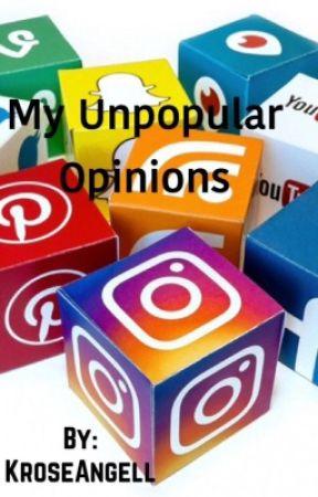 My Unpopular Opinions by KroseAngell