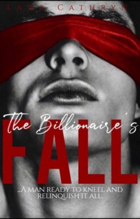 The Billionaire's Fall (18+) by LanaCathryn