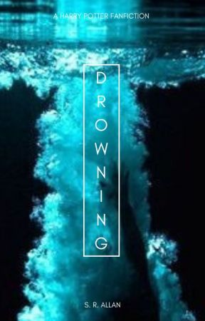DROWNING [HARRY POTTER - BOOK 2] by SRAllan