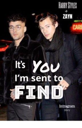 It's you I'm sent to find [ instagram ] Zarry  by enjoyingmyviewMM