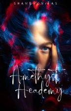 Amethyst Academy (Completed) by shaneyoritas