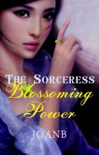 The Sorceress: Blossoming Power by MaJoanB