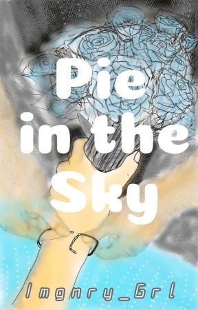 Pie in the Sky [COMPLETED] by 1mgnry_Grl
