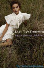 Lets Try Forever // Breaking Dawn pt.1  by irishsnowflakeluv