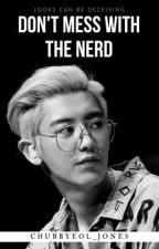 DON'T MESS WITH THE NERD ⏸️ by chubbyeol_jones