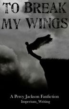 To Break My Wings - A Percy Jackson Fanfiction  by Imperium_Writing