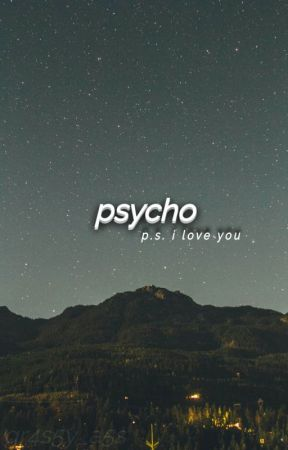 psycho, p.s. i love you by GR4S5Y_A5S