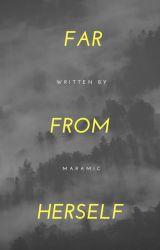 Far From Herself by MarysiaMichniewicz