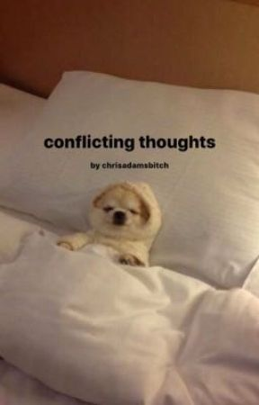 conflicting thoughts by chrisadamsbitch