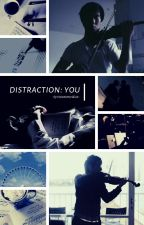distraction: you by twosetmeridian