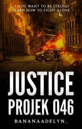 JUSTICE : Projek 046  by BananaAdelyn_