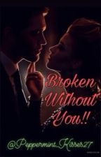 Broken Without You!! by Peppermint_Kisses27