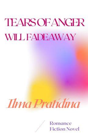 Angry Tears Will Fade Away by IlmaPratidina