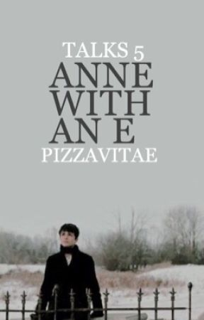 talks 5 → anne with an e by pizzavitae