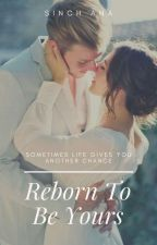 Reborn to be Yours [COMPLETED] by cherryblossom23_