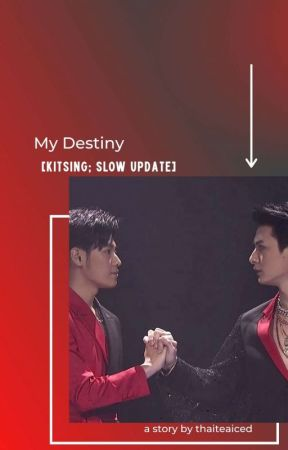 My Destiny [ KitSing ; Slow Update ] by Thaiteaiced