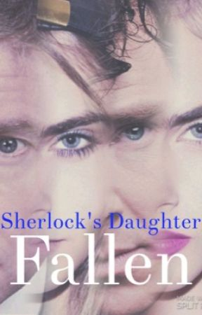 Sherlock's Daughter: Fallen by imboredasfhelp