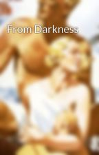From Darkness by Lost_Diadem