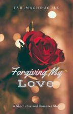 Forgiving My Love (Book II) {ON HOLD} by fahimachougule