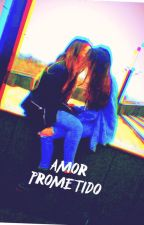 Amor Prometido (ANA AND MARLEN) by RMRHAPINOE100