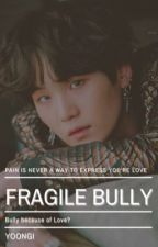 Fragile Bully || Min Yoongi Fanfic ✔️ by kyutminho