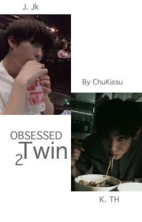 OBSESSED 2Twin by ChuKissu