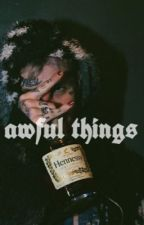 awful things by lvlbre