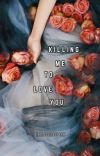 Killing Me To Love You | ✓ cover