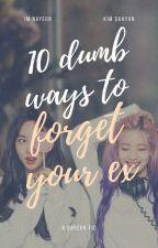 10 Dumb ways to forget your ex    DaYeon by elevstrange