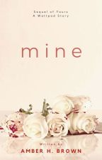 Mine (Sequel of Yours) by Amber_H97